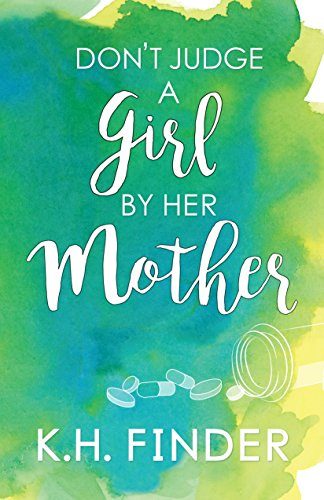 Don't Judge A Girl By Her Mother by K.H. Finder