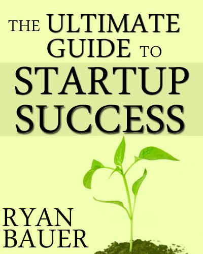 The Ultimate Guide to Startup Success by Ryan Bauer