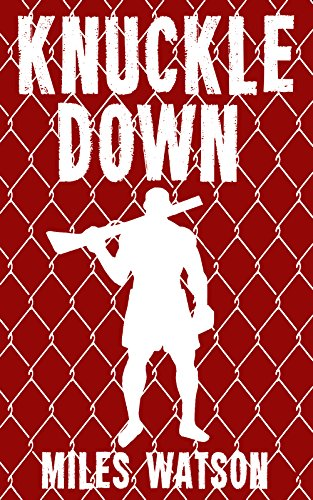 Knuckle Down: A Cage Life Novel by Miles Watson