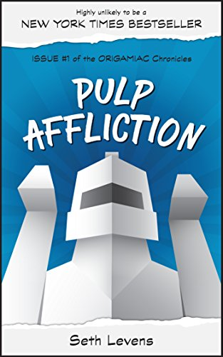 Pulp Affliction: Issue #1 (The Origamiac Chronicles) by Seth Levens