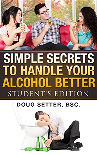 Simple Secrets to Handle Your Alcohol Better: Student's Edition by Douglas Setter