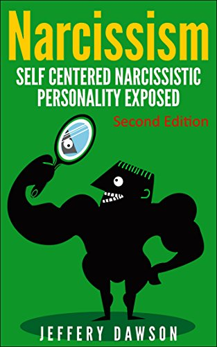 NARCISSISM: Self Centered Narcissistic Personality Exposed by Jeffery Dawson