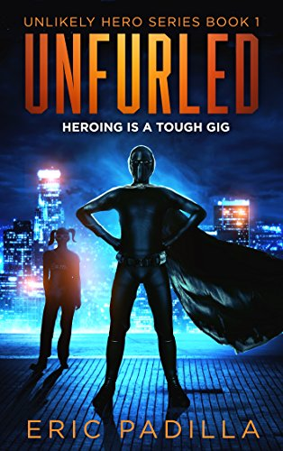 Unfurled: Heroing is a Tough Gig by Eric Padilla