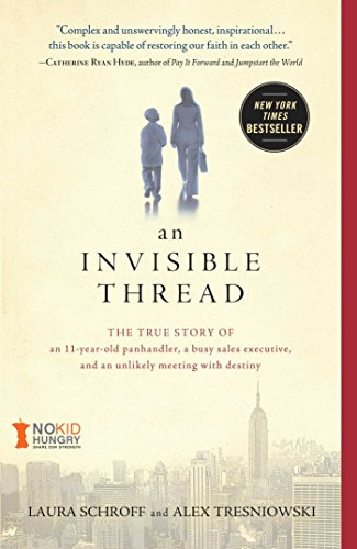 An Invisible Thread: The True Story of an 11-Year-Old Panhandler, a Busy Sales Executive, and an Unlikely Meeting with Destiny by Laura Schroff