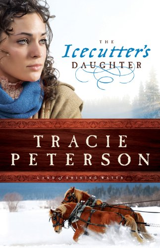 The Icecutter's Daughter (Land of Shining Water Book #1) by Tracie Peterson