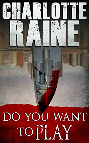 Do You Want To Play: A Police Procedural Serial Killer Thriller by Charlotte Raine