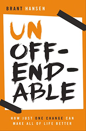 Unoffendable: How Just One Change Can Make All of Life Better by Brant Hansen