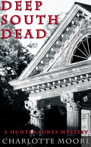 Deep South Dead (A Hunter Jones Mystery Book 1) by Charlotte Moore