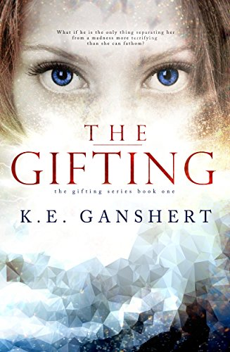 The Gifting (The Gifting Series Book 1) by K.E. Ganshert