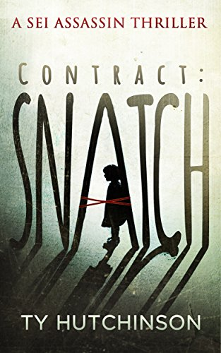 Contract: Snatch (Sei Assassin Thriller Book 1) by Ty Hutchinson