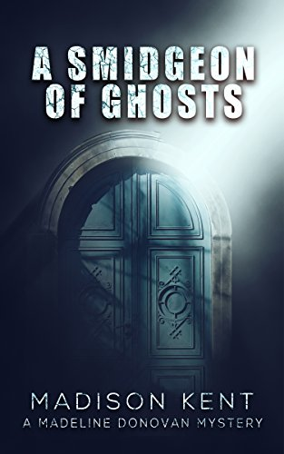 A Smidgeon of Ghosts by Madison Kent