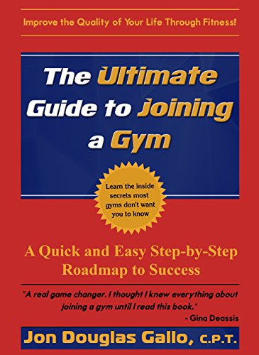 The Ultimate Guide to Joining a Gym by Jon Douglas Gallo C.P.T.
