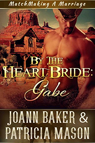 By the Heart Bride: Gabe by Joann Baker & Patricia Mason