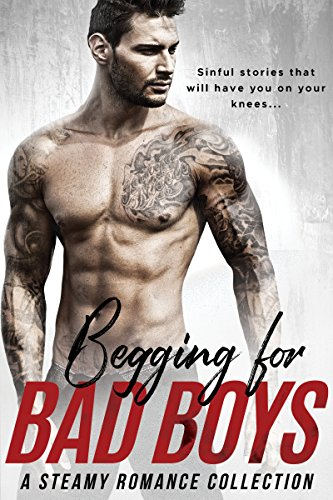 Begging For Bad Boys: A Steamy Romance Collection by Various Authors