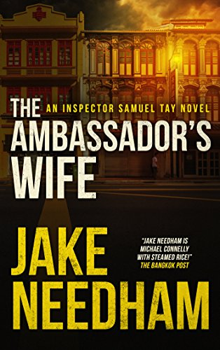 THE AMBASSADOR'S WIFE (The Inspector Samuel Tay Novels Book 1) by Jake Needham