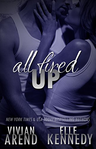 All Fired Up by Vivian Arend & Elle Kennedy