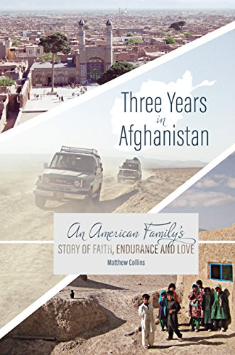 Three Years in Afghanistan: An American Family's Story of Faith, Endurance, and Love by Matthew Collins