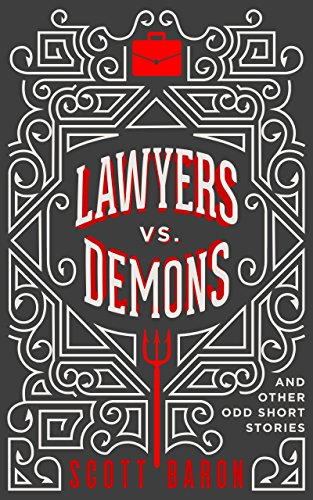 Lawyers vs. Demons: And other odd short stories by Scott Baron
