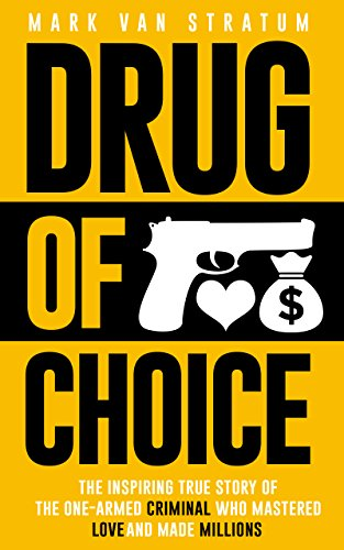 Drug of Choice: The Inspiring True Story Of The One-Armed Criminal Who Mastered Love And Made Millions by Mark van Stratum