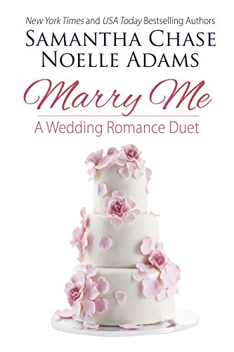 Marry Me: a Wedding Romance Duet by Samantha Chase and Noelle Adams