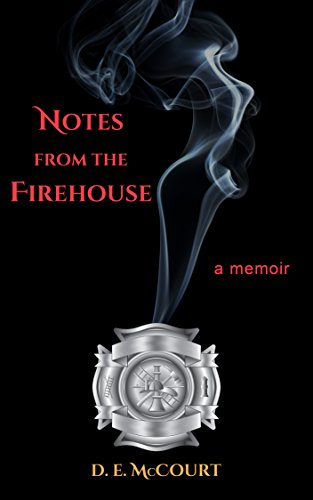 Notes from the Firehouse: Seventeen Firefighting Stories from a Retired Firefighter by D.E. McCourt