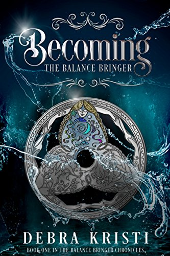 Becoming: The Balance Bringer by Debra Kristi