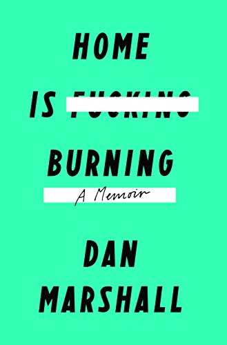 Home Is Burning: A Memoir by Dan Marshall