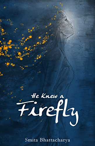 He Knew a Firefly by Smita Bhattacharya