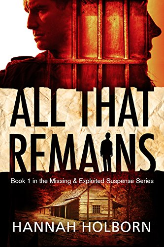 All That Remains (A Missing and Exploited Suspense Novel Book 1) by Hannah Holborn