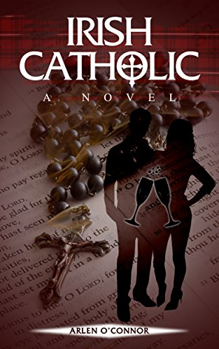 Irish Catholic: A Novel by Arlen O'Connor