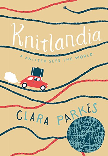 Knitlandia: A Knitter Sees the World by Clara Parkes