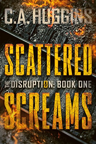Scattered Screams: (The Disruption, Book One) by C.A. Huggins