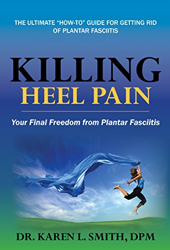 Killing Heel Pain: Your Final Freedom from Plantar Fasciitis by Dr. Karen Smith