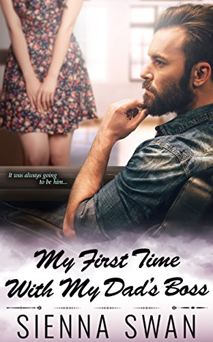 My First Time With My Dad's Boss by Sienna Swan