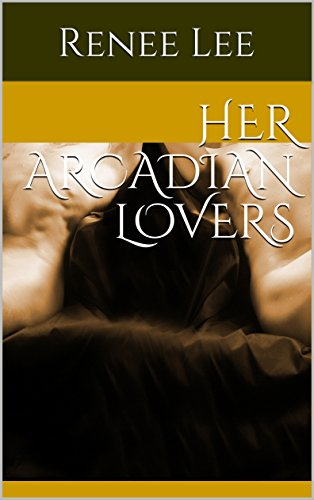 Her Arcadian Lovers by Renee Lee