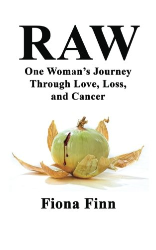 Raw: One Woman's Journey Through Love, Loss, and Cancer by Fiona Finn