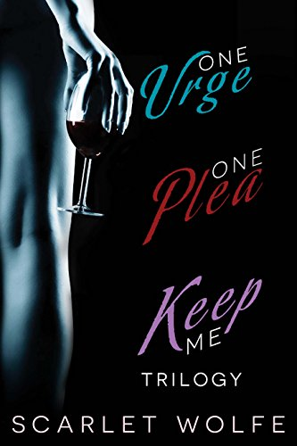 One Urge, One Plea, Keep Me Trilogy by Scarlet Wolfe