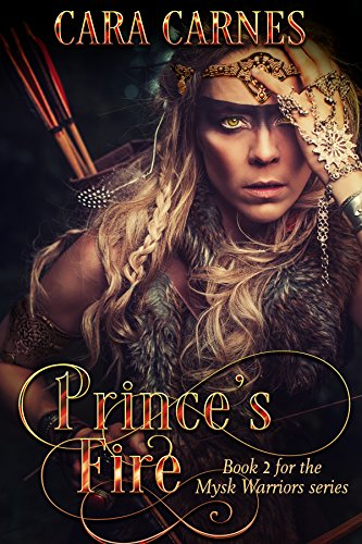 Prince's Fire (Mysk Warriors Book 2) by Cara Carnes