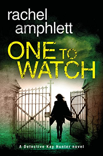 One to Watch (A Detective Kay Hunter novel) by Rachel Amphlett