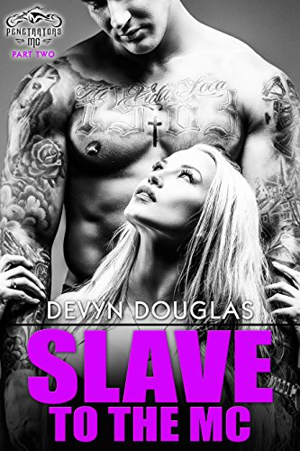 Slave To The MC (Penetrators MC Book 2) by Devyn Douglas