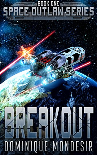 Breakout (Space Outlaw 1) by Dominique Mondesir