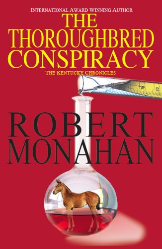 The Thoroughbred Conspiracy (The Kentucky Chronicles Book 1) by Robert Monahan