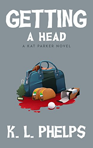 Getting a Head (A Kat Parker Novel Book 3) by K.L. Phelps