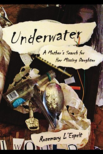 Underwater: A Mother's Search for Her Missing Daughter by Rosemary L'Esprit