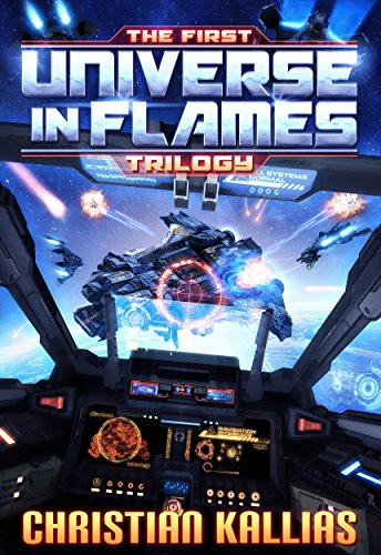 The First Universe in Flames Trilogy (Books 1 to 3) by Christian Kallias
