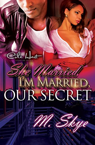 She Married, I'm Married, Our Secret: An Urban Romance by M. Skye