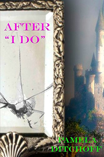 "AFTER ""I DO"" (A Pamela Ditchoff Fairy Tale Book 1) by Pamela Ditchoff"