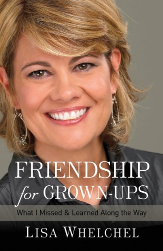Friendship for Grown-Ups: What I Missed and Learned Along the Way by Lisa Whelchel