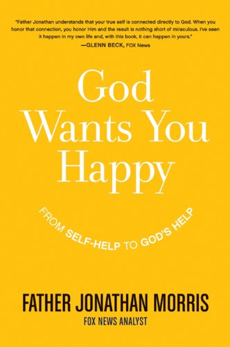 God Wants You Happy: From Self-Help to God's Help by Jonathan Morris