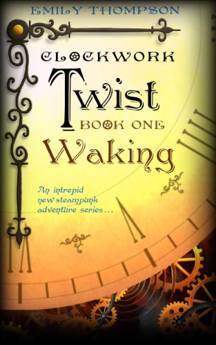 Clockwork Twist: Waking by Emily Thompson